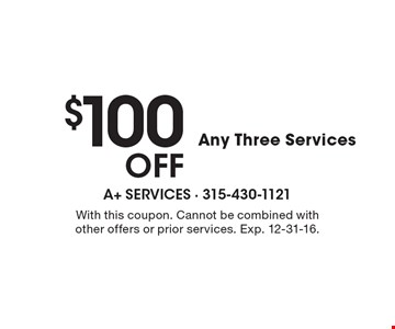 $100 Off Any Three Services. With this coupon. Cannot be combined with other offers or prior services. Exp. 12-31-16.