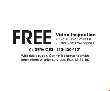 FREE Video Inspection Of Your Dryer Vent Or Gutter And Downspout. With this coupon. Cannot be combined with other offers or prior services. Exp. 12-31-16.