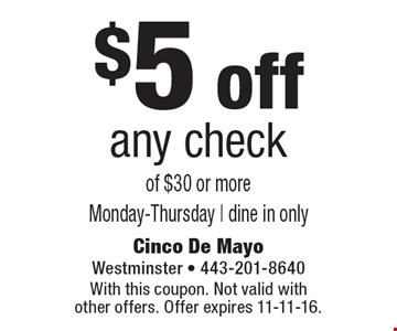 $5 off any check of $30 or more. Monday-Thursday. Dine in only. With this coupon. Not valid with other offers. Offer expires 11-11-16.
