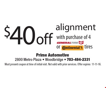 $40 off alignment with purchase of any 4 General or Continental Tires. Must present coupon at time of initial visit. Not valid with prior services. Offer expires11-11-16.