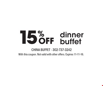 15% Off Dinner Buffet. With this coupon. Not valid with other offers. Expires 11-11-16.