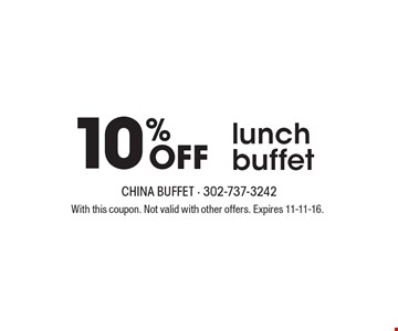 10% Off lunchbuffet. With this coupon. Not valid with other offers. Expires 11-11-16.