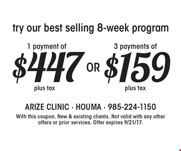 Try our best selling 8-week program - 3 payments of $159 plus tax OR 1 payment of $447 plus tax. With this coupon. New & existing clients. Not valid with any other offers or prior services. Offer expires 9/21/17.