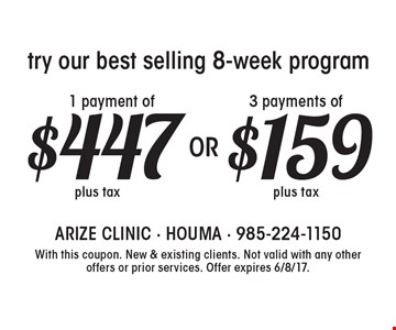 Try our best selling 8-week program, 3 payments of $159. 1 payment of $447. With this coupon. New & existing clients. Not valid with any other offers or prior services. Offer expires 6/8/17.