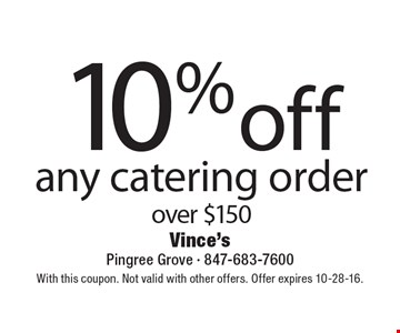 10% off any catering order over $150. With this coupon. Not valid with other offers. Offer expires 10-28-16.