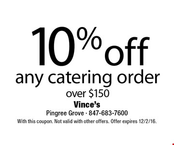 10% off any catering order over $150. With this coupon. Not valid with other offers. Offer expires 12/2/16.