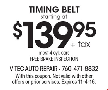 starting at $139.95 + tax Timing Belt. Most 4 cyl. cars. Free brake inspection. With this coupon. Not valid with other offers or prior services. Expires 11-4-16.