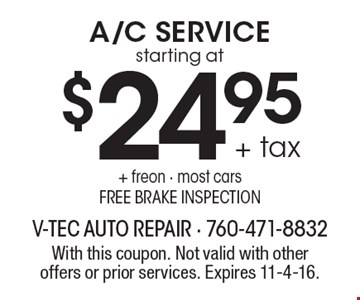 starting at $24.95 + tax A/C Service+ freon. Most cars. Free brake inspection. With this coupon. Not valid with other offers or prior services. Expires 11-4-16.