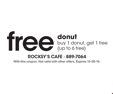 Free donut. Buy 1 donut, get 1 free (up to 6 free). With this coupon. Not valid with other offers. Expires 10-28-16.