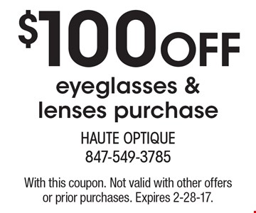 $100 OFF eyeglasses & lenses purchase. With this coupon. Not valid with other offers or prior purchases. Expires 2-28-17.