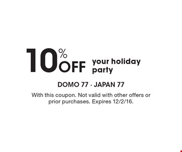 10% Off your holiday party. With this coupon. Not valid with other offers or prior purchases. Expires 12/2/16.