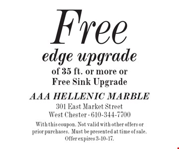 Free edge upgrade of 35 ft. or more or Free Sink Upgrade. With this coupon. Not valid with other offers or prior purchases.Must be presented at time of sale. Offer expires 3-10-17.