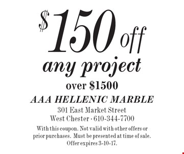 $150 off any project over $1500. With this coupon. Not valid with other offers or prior purchases.Must be presented at time of sale. Offer expires 3-10-17.
