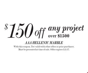 $150 off any project over $1500. With this coupon. Not valid with other offers or prior purchases. Must be presented at time of sale. Offer expires 5/5/17.