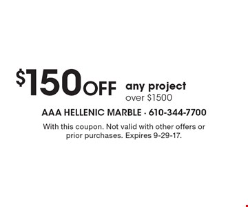 $150 Off any project over $1500. With this coupon. Not valid with other offers or prior purchases. Expires 9-29-17.