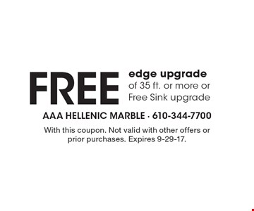 Free edge upgrade of 35 ft. or more or Free Sink upgrade. With this coupon. Not valid with other offers or prior purchases. Expires 9-29-17.