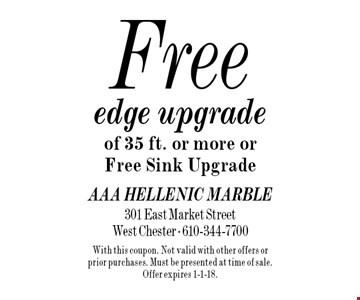 Free edge upgrade of 35 ft. or more or Free Sink Upgrade. With this coupon. Not valid with other offers or prior purchases. Must be presented at time of sale. Offer expires 1-1-18.