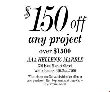 $150 off any project over $1500. With this coupon. Not valid with other offers or prior purchases. Must be presented at time of sale. Offer expires 1-1-18.