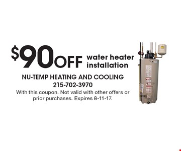 $90 Off water heater installation. With this coupon. Not valid with other offers or prior purchases. Expires 8-11-17.