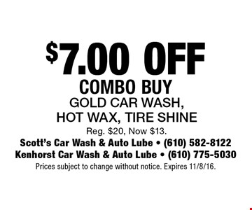 $7.00 OFF Combo Buy Gold Car Wash, Hot Wax, Tire Shine Reg. $20, Now $13.. Prices subject to change without notice. Expires 11/8/16.