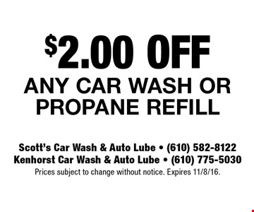 $2.00 OFF Any car wash or propane refill. Prices subject to change without notice. Expires 11/8/16.