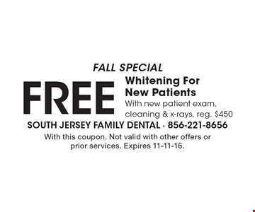 FALL SPECIAL! FREE Whitening For New Patients with new patient exam, cleaning & x-rays, reg. $450. With this coupon. Not valid with other offers or prior services. Expires 11-11-16.