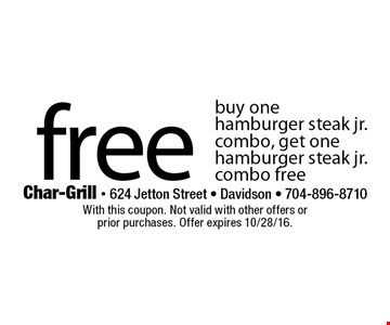 free hamburger steak jr.buy one hamburger steak jr. combo, get one hamburger steak jr. combo free. With this coupon. Not valid with other offers or prior purchases. Offer expires 10/28/16.