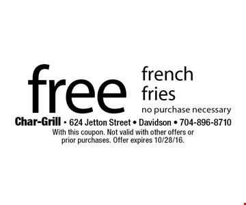 free french fries no purchase necessary . With this coupon. Not valid with other offers or prior purchases. Offer expires 10/28/16.