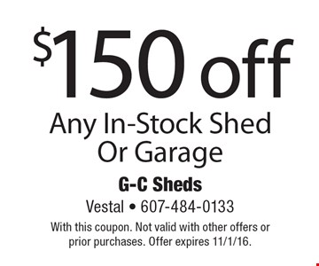 $150 off Any In-Stock Shed Or Garage. With this coupon. Not valid with other offers or prior purchases. Offer expires 11/1/16.
