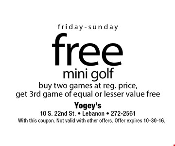Friday-Sunday free mini golf buy two games at reg. price, get 3rd game of equal or lesser value free. With this coupon. Not valid with other offers. Offer expires 10-30-16.