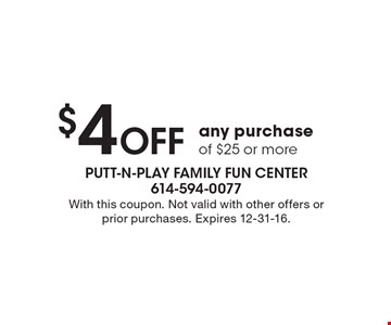 $4 off any purchase of $25 or more. With this coupon. Not valid with other offers or prior purchases. Expires 12-31-16.