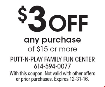 $3 Off any purchase of $15 or more. With this coupon. Not valid with other offers or prior purchases. Expires 12-31-16.