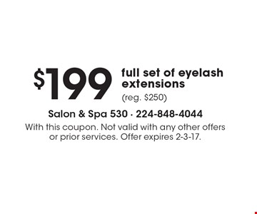 $199 full set of eyelash extensions (reg. $250). With this coupon. Not valid with any other offers or prior services. Offer expires 2-3-17.