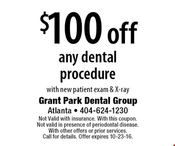 $100 off any dental procedure with new patient exam & X-ray. Not Valid with insurance. With this coupon. Not valid in presence of periodontal disease. With other offers or prior services. Call for details. Offer expires 10-23-16.