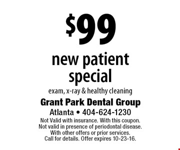 $99 new patient special exam, x-ray & healthy cleaning. Not Valid with insurance. With this coupon. Not valid in presence of periodontal disease. With other offers or prior services. Call for details. Offer expires 10-23-16.