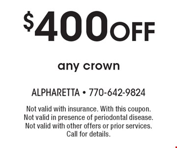 $400 Off any crown. Not valid with insurance. With this coupon. Not valid in presence of periodontal disease. Not valid with other offers or prior services. Call for details.