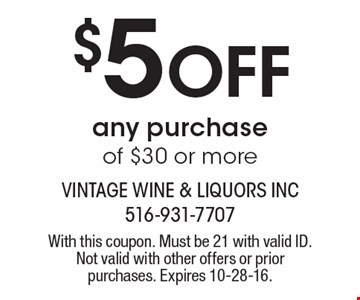 $5 Off any purchase of $30 or more. With this coupon. Must be 21 with valid ID. Not valid with other offers or prior purchases. Expires 10-28-16.