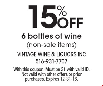 15% Off 6 bottles of wine (non-sale items). With this coupon. Must be 21 with valid ID. Not valid with other offers or prior purchases. Expires 12-31-16.