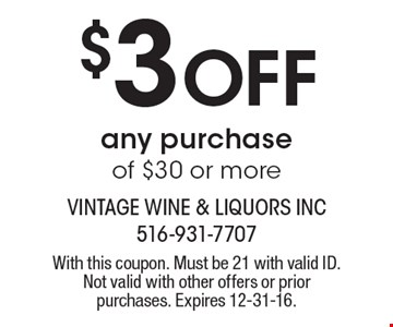 $3 Off any purchase of $30 or more. With this coupon. Must be 21 with valid ID. Not valid with other offers or prior purchases. Expires 12-31-16.