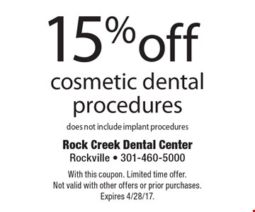 15% off cosmetic dental procedures, does not include implant procedures. With this coupon. Limited time offer. Not valid with other offers or prior purchases. Expires 4/28/17.