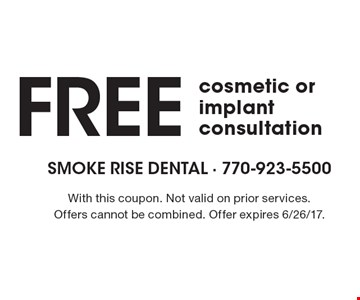 Free cosmetic or implant consultation. With this coupon. Not valid on prior services. Offers cannot be combined. Offer expires 6/26/17.