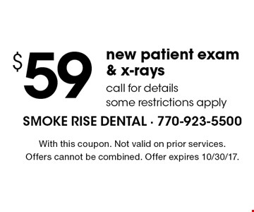 $59 new patient exam & x-rays call for details some restrictions apply. With this coupon. Not valid on prior services. Offers cannot be combined. Offer expires 10/30/17.