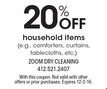 20% Off household items (e.g., comforters, curtains, tablecloths, etc.). With this coupon. Not valid with other offers or prior purchases. Expires 12-2-16.