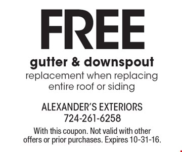 FREE gutter & downspout replacement when replacing entire roof or siding. With this coupon. Not valid with other offers or prior purchases. Expires 10-31-16.