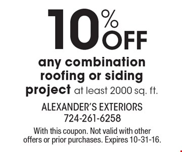 10% Off any combination roofing or siding project at least 2000 sq. ft.. With this coupon. Not valid with other offers or prior purchases. Expires 10-31-16.