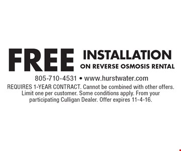Free Installation On Reverse Osmosis Rental. Requires 1-year contract. Cannot be combined with other offers. Limit one per customer. Some conditions apply. From your participating Culligan Dealer. Offer expires 11-4-16.