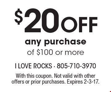$20 Off any purchase of $100 or more. With this coupon. Not valid with other offers or prior purchases. Expires 2-3-17.