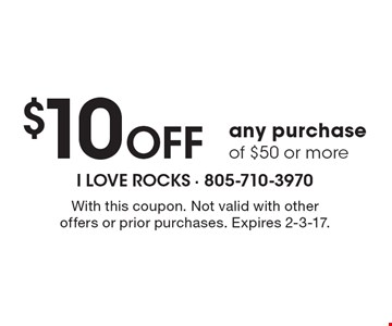 $10 OFF any purchase of $50 or more. With this coupon. Not valid with other offers or prior purchases. Expires 2-3-17.