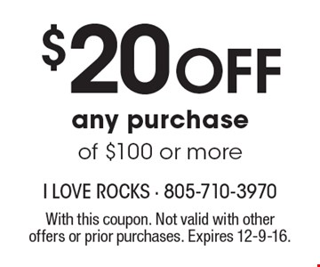 $20 off any purchase of $100 or more. With this coupon. Not valid with other offers or prior purchases. Expires 12-9-16.