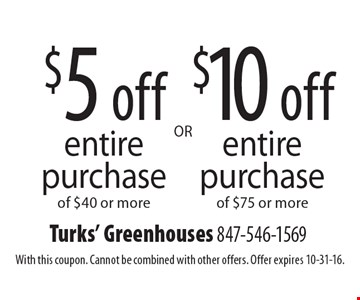 $10 off entire purchase of $75 or more. $5 off entire purchase of $40 or more. With this coupon. Cannot be combined with other offers. Offer expires 10-31-16.